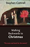 Walking Backwards to Christmas: An Advent journey from light to darkness
