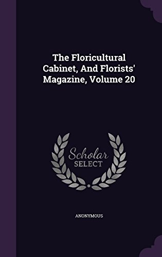 The Floricultural Cabinet, And Florists' Magazine, Volume 20