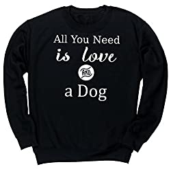 HippoWarehouse All You Need is Love and a Dog unisex jumper sweatshirt pullover