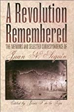 A Revolution Remembered: The Memoirs and Selected Correspondence of Juan N. Seguin - Paperback