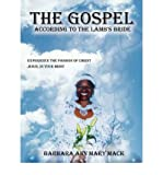 img - for [ [ [ The Gospel According to the Lamb's Bride: Experience the Passion of Christ Jesus, in Your Midst [ THE GOSPEL ACCORDING TO THE LAMB'S BRIDE: EXPERIENCE THE PASSION OF CHRIST JESUS, IN YOUR MIDST ] By Mack, Barbara Ann Mary ( Author )Sep-01-2007 Paperback book / textbook / text book