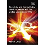 img - for [(Electricity and Energy Policy in Britain, France and the United States Since 1945 )] [Author: Martin Chick] [Jun-2009] book / textbook / text book