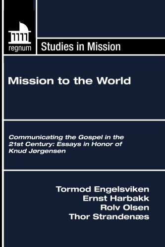 Mission to the World: Communicating the Gospel in the 21st Century: Essays in Honor of Knud Jørgensen (Regnum Stuides i