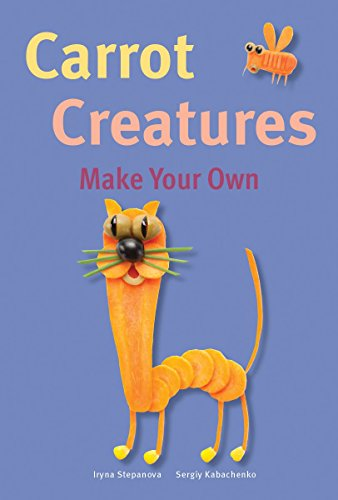 Carrot Creatures (Make Your Own) by Iryna Stepanova, Sergiy Kabachenko