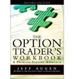 img - for [ [ [ The Option Trader's Workbook: A Problem-Solving Approach[ THE OPTION TRADER'S WORKBOOK: A PROBLEM-SOLVING APPROACH ] By Augen, Jeff ( Author )Oct-24-2011 Paperback book / textbook / text book