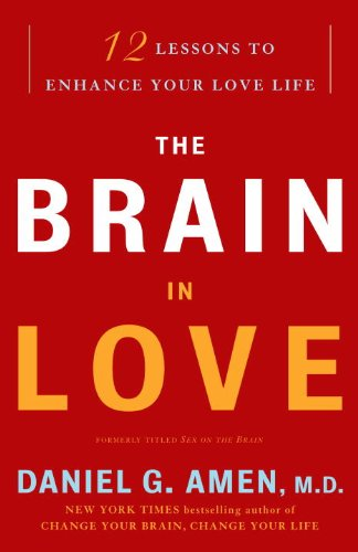 The Brain in Love: 12 Lessons to Enhance Your Love Life - Daniel G. Amen M.D.