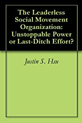 The Leaderless Social Movement Organization: Unstoppable Power or Last-Ditch Effort?