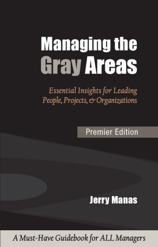 Managing the Gray Areas: Essential Insights for Leading People, Projects & Organizations