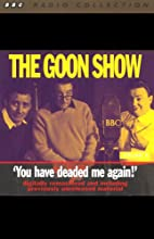 The Goon Show, Volume 8: You Have Deaded Me Again! Radio/TV Program by The Goons Narrated by The Goons