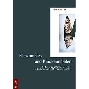 Filmzombies und Kinokannibalen: Die Zensur gewalthaltiger Videofilme in Großbritannien und Deutschl