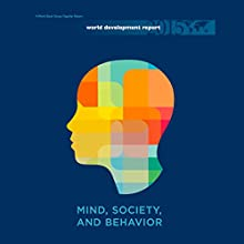 World Development Report 2015: Mind, Society, and Behavior (       UNABRIDGED) by  World Bank Narrated by Derek Perkins, Helen Clapp, Lisa HammGreenawalt, Michael Pearl