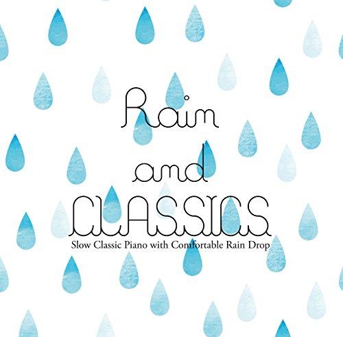 幻想的なスロークラシックピアノと瞑想の雨音 ~ Rain & CLASSICS