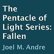 The Pentacle of Light Series, Book 4: Fallen | Joel M. Andre