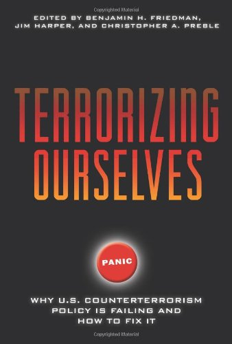Terrorizing Ourselves: Why U.S. Counterterrorism Policy is Failing and How to Fix It