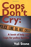 Cops Don't Cry: A Book of Help and Hope for Police Families