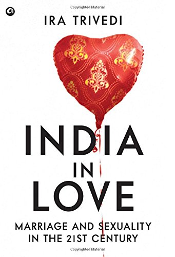 India in Love : Marriage and Sexuality in the 21st Century, by Ira Trivedi