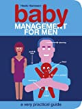 Baby Management for Men: A Very Practical Guide