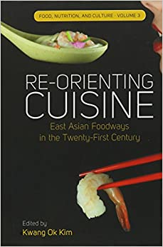 Re-Orienting Cuisine: East Asian Foodways in the Twenty-First Century cover image