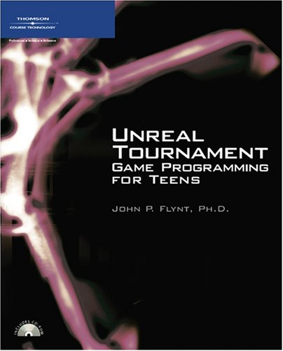 Unreal Tournament Game Programming for Teens (For Teens (Course Technology))