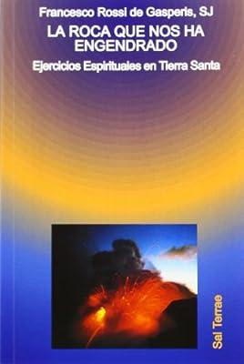 La roca que nos ha engendrado : ejercicios espirituales en Tierra Santa