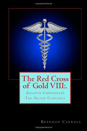 The Red Cross of Gold VIII:. The Silver Caduceus: Assassin Chronicles (The Assassin Chronicles: the Red Cross of Gold) (Volume 8)