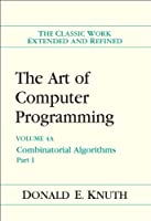 The Art of Computer Programming, Volume 4A: Combinatorial Algorithms, Part 1 Front Cover