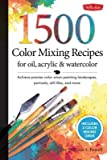 1 500 Color Mixing Recipes for Oil Acrylic & Watercolor( Achieve Precise Color When Painting Landscapes Portraits Still Lifes and More)[1500 COLOR MIXING RECIPES FOR][Hardcover]