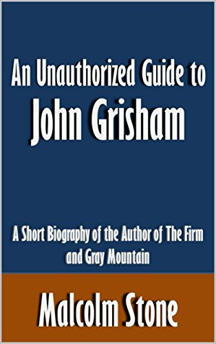Malcolm Stone - An Unauthorized Guide to John Grisham: A Short Biography of the Author of The Firm and Gray Mountain [Article] (English Edition)