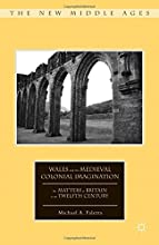 Wales and the Medieval Colonial Imagination The Matters of Britain in the Twelfth Century The New Mi