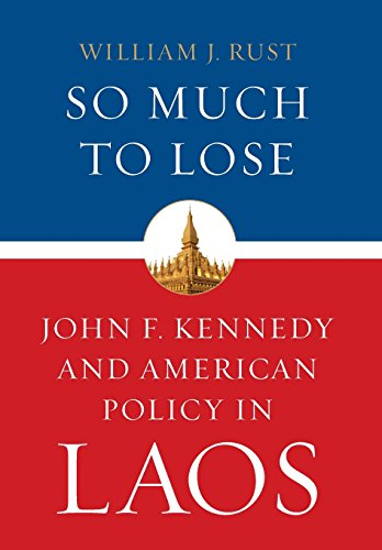 So Much to Lose: John F. Kennedy and American Policy in Laos (Studies In Conflict Diplomacy Peace)