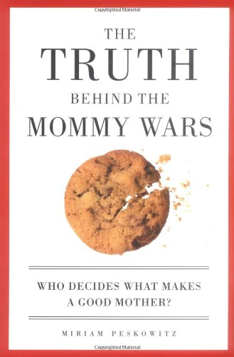 The Truth Behind the Mommy Wars: Who Decides What Makes a...