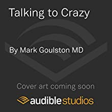 Talking to Crazy: How to Deal with the Irrational and Impossible People in Your Life (       UNABRIDGED) by Mark Goulston MD Narrated by L. J. Ganser