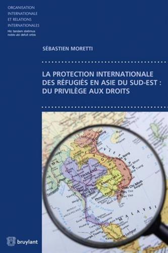 La protection internationale des réfugiés en Asie du sud-est : du privilège aux droits
