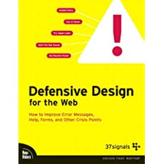 Defensive Design for the Web: How to improve error messages, help, forms, and other crisis points (Voices That Matter)
