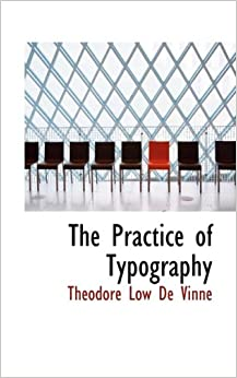 The Practice of Typography: Theodore Low De Vinne: 9780559715532
