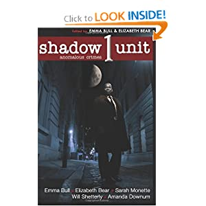 Shadow Unit: Anomalous Crimes: Season 1, Book 1 (Volume 1) by Emma Bull, Elizabeth Bear, Sarah Monette and Will Shetterly