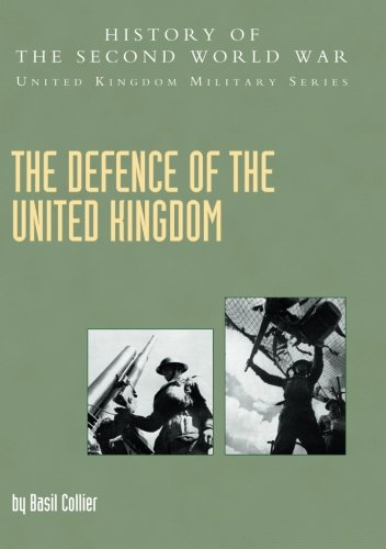Defence of the United Kingdom: History of the Second World War: United Kingdom Military Series: Official Campaign History