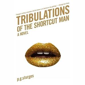 Tribulations of the Shortcut Man: Shortcut Man, Book 2 | [P. G. Sturges]
