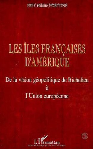 Les îles françaises d'Amérique: de la vision géopolitique de Richelieu à l'Union européenne