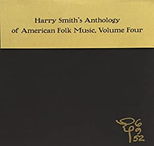 Anthology Of American Folk Music Volume 4 (Edited By Harry Smith)