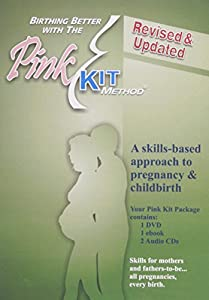 Birthing Better with The Pink Kit Method® Revised and Updated edition 2011 Winner of the READERS CHOICE AWARD for THE BEST PREGNANCY PRODUCT 2012