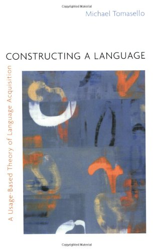 Constructing a Language: A Usage-Based Theory of Language Acquisition