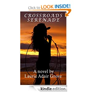 Free Kindle Book: Crossroads Serenade: A Novel, by Laurie Adair Grove. Publication Date: July 12, 2012