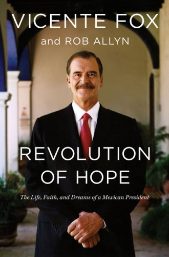 Revolution of Hope: The Life, Faith, and Dreams of a Mexican President, Vicente Fox, Rob Allyn