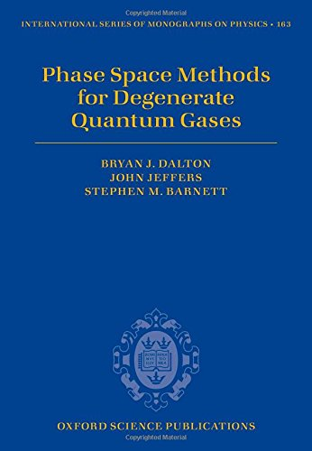 Phase Space Methods for Degenerate Quantum Gases (International Series of Monographs on Physics) PDF