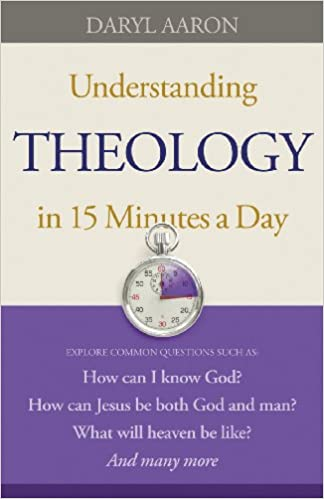 Understanding Theology in 15 Minutes a Day: How can I know God? How can Jesus be both God and man? What will heaven be like? And many more