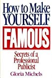 img - for How to Make Yourself Famous: The Secrets a Professional Publicist book / textbook / text book