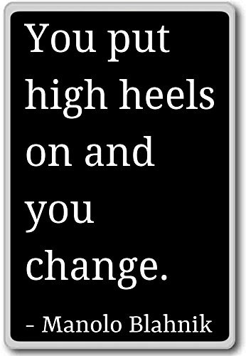 you-put-high-heels-on-and-you-change-manolo-blahnik-quotes-fridge-magnet-black