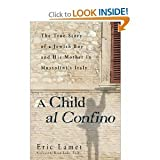 img - for Eric Lamet'sA Child al Confino: The True Story of a Jewish Boy and His Mother in Mussolini's Italy [Hardcover](2010) book / textbook / text book