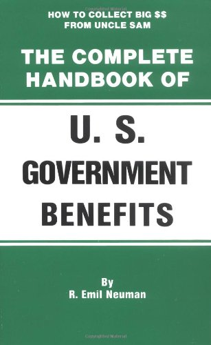 The Complete Handbook Of U.S. Government Benefits: How To Collect Big From Uncle Sam